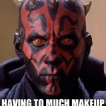 Darth Maul Meme | WHEN YOU REALIZED HAVING TO MUCH MAKEUP CAN BE MOIST AND DAMP | image tagged in memes,darth maul | made w/ Imgflip meme maker