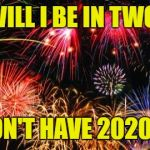2020 Vision | WHERE WILL I BE IN TWO YEARS? SRY, I DON'T HAVE 2020 VISION! | image tagged in colorful fireworks,2017,2020,2018,new years day | made w/ Imgflip meme maker