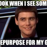 Dumb and Dumber | THAT LOOK WHEN I SEE SOMETHING I CAN REPURPOSE FOR MY GARDEN | image tagged in dumb and dumber | made w/ Imgflip meme maker