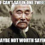 Wise man | IF CAN'T SAY IN ONE TWEET MAYBE NOT WORTH SAYING | image tagged in wise man | made w/ Imgflip meme maker