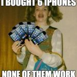 Ermahgerd IPHERN 3GM Meme | I BOUGHT 6 IPHONES NONE OF THEM WORK | image tagged in memes,ermahgerd iphern 3gm | made w/ Imgflip meme maker
