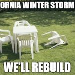 We Will Rebuild Meme | CALIFORNIA WINTER STORM 2018 WE'LL REBUILD | image tagged in memes,we will rebuild | made w/ Imgflip meme maker