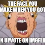 Naruto joke | THE FACE YOU MAKE WHEN YOU GOT AN UPVOTE ON IMGFLIP | image tagged in naruto joke | made w/ Imgflip meme maker