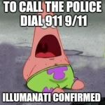 ILLUMINATI CONFIRMED | TO CALL THE POLICE DIAL 911 9/11 ILLUMANATI CONFIRMED | image tagged in illuminati confirmed | made w/ Imgflip meme maker
