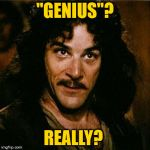 "Inigo Montoya | ""GENIUS""? REALLY? 