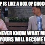 Imgfilp is like a box of chocolates | IMGFILP IS LIKE A BOX OF CHOCOLATES YOU NEVER KNOW WHAT MEMES OF YOURS WILL BECOME HOT | image tagged in forrest gump box of chocolates,memes,funny memes,funny,imgflip | made w/ Imgflip meme maker