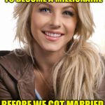 Oblivious Hot Girl Meme | I HELPED MY HUSBAND TO BECOME A MILLIONAIRE BEFORE WE GOT MARRIED HE WAS A BILLIONAIRE | image tagged in memes,oblivious hot girl | made w/ Imgflip meme maker