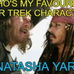 Barbosa and Sparrow with the pun... :) | WHO'S MY FAVOURITE STAR TREK CHARACTER? NATASHA YAR! | image tagged in memes,barbosa and sparrow,star trek,natasha yar,tv,sci-fi | made w/ Imgflip meme maker
