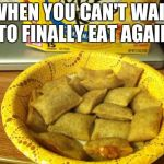 Good Guy Pizza Rolls Meme | WHEN YOU CAN'T WAIT TO FINALLY EAT AGAIN | image tagged in memes,good guy pizza rolls | made w/ Imgflip meme maker