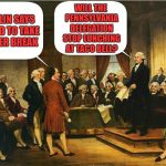 Washington's getting pretty mad about delays at the Constitutional Convention | FRANKLIN SAYS WE NEED TO TAKE ANOTHER BREAK WILL THE PENNSYLVANIA DELEGATION STOP LUNCHING AT TACO BELL? | image tagged in memes,constitutional convention,george washington,taco bell | made w/ Imgflip meme maker