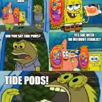 This is capitalism at it's finest | GOOD AFTERNOON SIR TIDE PODS! COULD WE INTEREST YOU IN SOME TIDE PODS? DID YOU SAY TIDE PODS? YES SIR, WITH OR WITHOUT FEBREZE? | image tagged in memes,chocolate spongebob,tide pods | made w/ Imgflip meme maker