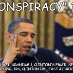 "No I Cant Obama Meme | ""CONSPIRACY"" 101 BENGHAZI, URANIUM 1, CLINTON'S EMAIL SERVER, NSA SPYING, IRS, CLINTON IRS, FAST & FURIOUS +++ 