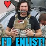Adam's Army | ♥ I'D  ENLIST! | image tagged in adam driver,enlist,army,navy,marines,field pack | made w/ Imgflip meme maker