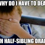 confession kid Meme | WHY DO I HAVE TO DEAL WITH HALF-SIBLING DRAMA? | image tagged in memes,confession kid | made w/ Imgflip meme maker