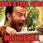 Castaway Fire Meme | I FOUND A FREE, STRONG WIFI SIGNAL! | image tagged in memes,castaway fire | made w/ Imgflip meme maker