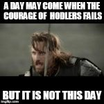 Aragorn | A DAY MAY COME WHEN THE COURAGE OF  HODLERS FAILS BUT IT IS NOT THIS DAY | image tagged in aragorn,Bitcoin | made w/ Imgflip meme maker
