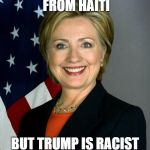 Hillary Clinton Meme | I STOLE $2 BILLION FROM HAITI BUT TRUMP IS RACIST #TheGreatAwakening | image tagged in memes,hillary clinton | made w/ Imgflip meme maker