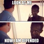 Capt Snowflake Pirate | LOOK AT ME NOW I AM OFFENDED | image tagged in snowflake,offended,triggered,triggered liberal,memes,captain phillips - i'm the captain now | made w/ Imgflip meme maker