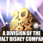 20th centiry fox | A DIVISION OF THE WALT DISNEY COMPANY | image tagged in 20th centiry fox | made w/ Imgflip meme maker