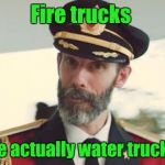 Captain Obvious | Fire trucks are actually water trucks. | image tagged in captain obvious | made w/ Imgflip meme maker