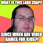 Nintendo Labo baby!!!!!!! | WHAT IS THIS LABO CRAP? SINCE WHEN ARE VIDEO GAMES FOR KIDS?! | image tagged in fat gamer,nintendo,nintendo switch,labo,gamer,zelda | made w/ Imgflip meme maker
