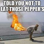 Darti Boy Meme | TOLD YOU NOT TO EAT THOSE PEPPER'S | image tagged in memes,darti boy | made w/ Imgflip meme maker