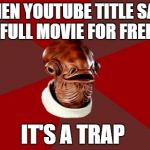 "It's a trap | WHEN YOUTUBE TITLE SAYS ""FULL MOVIE FOR FREE"" IT'S A TRAP 