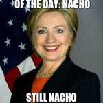Hillary Clinton Meme | MEXICAN WORD OF THE DAY: NACHO STILL NACHO PRESIDENT | image tagged in memes,hillary clinton,loser | made w/ Imgflip meme maker