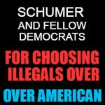 Thanks Schumer for choosing illegals over U.S. citizens | THANK YOU, AND FELLOW DEMOCRATS SCHUMER FOR CHOOSING ILLEGALS OVER OVER AMERICAN CITIZENS | image tagged in schumer,democrats,illegal aliens | made w/ Imgflip meme maker