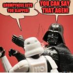 Darth Vader Slapping Storm Trooper | GRUMPYNESS GETS YOU SLAPPED! YOU CAN SAY THAT AGEN! | image tagged in darth vader slapping storm trooper | made w/ Imgflip meme maker