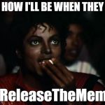 Watching Obama face justice | HOW I'LL BE WHEN THEY #ReleaseTheMemo | image tagged in memes,michael jackson popcorn,releasethememo,donald trump,barack obama | made w/ Imgflip meme maker