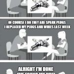 CAR GUY SPEED DATE | DO YOU KNOW WHAT THESE ARE ALRIGHT I'M DONE I'VE FOUND MY WIFE OF COURSE I DO THEY ARE SPARK PLUGS I REPLACED MY PLUGS AND WIRES LAST WEEK | image tagged in speed-date,car meme | made w/ Imgflip meme maker