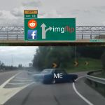 TAKE THIS EXIT ------> | ME | image tagged in left exit 12 high resolution,reddit,facebook,imgflip | made w/ Imgflip meme maker