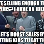 Laughing Villains Meme | NOT SELLING ENOUGH TIDE PODS? I HAVE AN IDEA! LET'S BOOST SALES BY GETTING KIDS TO EAT THEM | image tagged in memes,laughing villains | made w/ Imgflip meme maker
