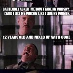 J. Jonah Jameson, scumbag (NSFW) | BARTENDER ASKED  ME HOW I TAKE MY WHISKY.  I SAID I LIKE MY WHISKY LIKE I LIKE MY WOMEN. 12 YEARS OLD AND MIXED UP WITH COKE | image tagged in bad joke spiderman,funny,memes | made w/ Imgflip meme maker
