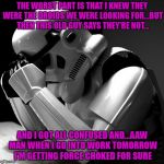 Might be time to take a sick day... | THE WORST PART IS THAT I KNEW THEY WERE THE DROIDS WE WERE LOOKING FOR...BUT THEN THIS OLD GUY SAYS THEY'RE NOT... AND I GOT ALL CONFUSED AN | image tagged in depressed stormtrooper,memes,stormtrooper,funny,star wars | made w/ Imgflip meme maker