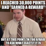 "Afraid To Ask Andy Meme | I REACHED 30,000 POINTS AND ""EARNED A REWARD"" BUT AT THIS POINT I'M TOO AFRAID TO ASK WHAT EXACTLY IT IS 