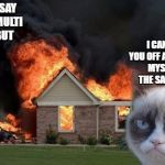 Burn Kitty Meme | PEOPLE SAY I CAN'T MULTI TASK BUT I CAN PISS YOU OFF AND AMUSE MYSELF AT THE SAME TIME | image tagged in memes,burn kitty,grumpy cat | made w/ Imgflip meme maker