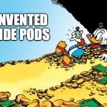 Scrooge McDuck Meme | INVENTED TIDE PODS | image tagged in memes,scrooge mcduck,rich,tide pods,dollar,greed | made w/ Imgflip meme maker