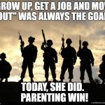 "army | ""GROW UP, GET A JOB AND MOVE OUT"" WAS ALWAYS THE GOAL. TODAY, SHE DID.  PARENTING WIN! 