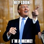 Donal Trump Birthday | HEY LOOK, I´M A MEME! | image tagged in donal trump birthday | made w/ Imgflip meme maker