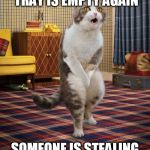 Gotta Go Cat Meme | THE KITTY LITTER TRAY IS EMPTY AGAIN SOMEONE IS STEALING MY POOP | image tagged in memes,gotta go cat | made w/ Imgflip meme maker