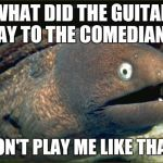 "#InstrumentWithATemperment | WHAT DID THE GUITAR SAY TO THE COMEDIAN? ""DON'T PLAY ME LIKE THAT."" 