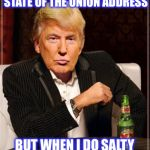 State of the Union  | I DON'T ALWAYS DELIVER THE STATE OF THE UNION ADDRESS BUT WHEN I DO SALTY TEARS FLOW LIKE A RIVER | image tagged in trump most interesting man in the world,state of the union,liberals,democrats | made w/ Imgflip meme maker
