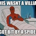 Well isnt that ironic. | THIS WASNT A VILLIAN I GOT BIT BY A SPIDER. | image tagged in memes,spiderman hospital,spiderman,irony,spiderbite | made w/ Imgflip meme maker