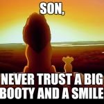 Lion King Meme | SON, NEVER TRUST A BIG BOOTY AND A SMILE! | image tagged in memes,lion king | made w/ Imgflip meme maker