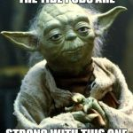 Star Wars Yoda Meme | THE TIDE PODS ARE STRONG WITH THIS ONE | image tagged in memes,star wars yoda | made w/ Imgflip meme maker