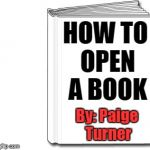 Book  | HOW TO OPEN A BOOK By: Paige Turner | image tagged in blank book white,funny memes | made w/ Imgflip meme maker