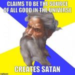 Advice God Meme | CLAIMS TO BE THE SOURCE OF ALL GOOD IN THE UNIVERSE CREATES SATAN | image tagged in memes,advice god | made w/ Imgflip meme maker