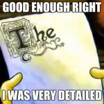 spongebob essay | GOOD ENOUGH RIGHT I WAS VERY DETAILED | image tagged in spongebob essay | made w/ Imgflip meme maker